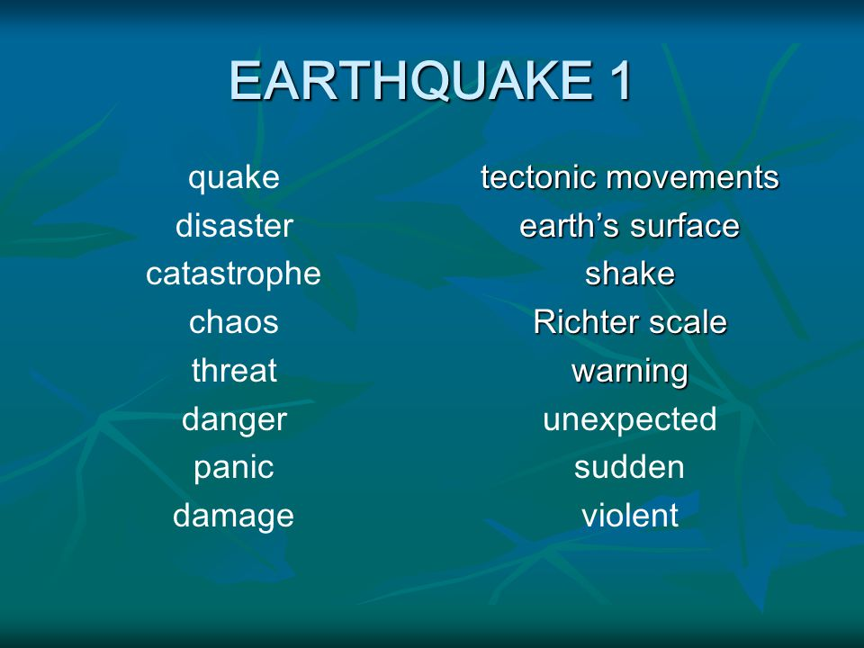 EARTHQUAKE 1 quake disaster catastrophe chaos threat danger panic damage tectonic movements earth's surface shake Richter scale warning unexpected sudden violent