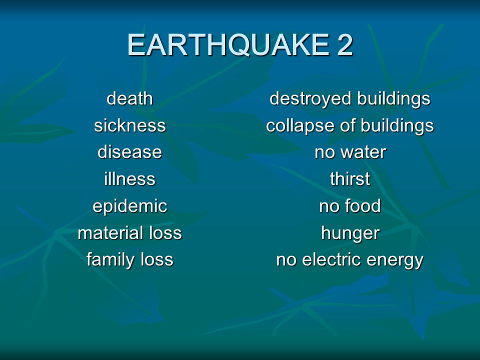 EARTHQUAKE 2 deathsicknessdiseaseillnessepidemic material loss family loss destroyed buildings collapse of buildings no water thirst no food hunger no