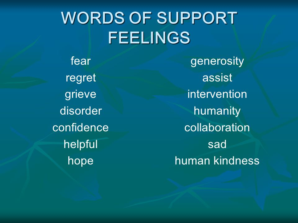 WORDS OF SUPPORT FEELINGS fear regret grieve disorder confidence helpful hope generosity assist intervention humanity collaboration sad human kindness