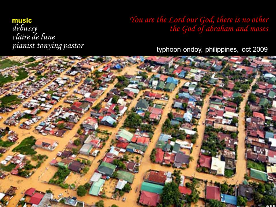 You are the Lord our God, there is no other the God of abraham and moses typhoon ondoy, philippines, oct 2009 music debussy claire de lune pianist tonying pastor