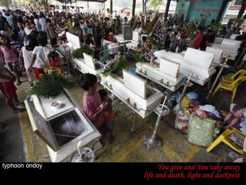 You give joy and misery, benediction and destruction typhoon ondoy
