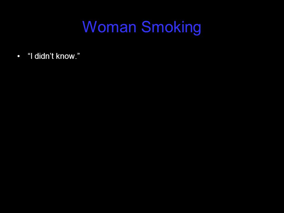 "Woman Smoking ""I didn't know."""