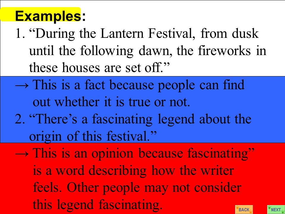 """Examples: 1. """"During the Lantern Festival, from dusk until the following dawn, the fireworks in these houses are set off."""" → This is a fact because pe"""
