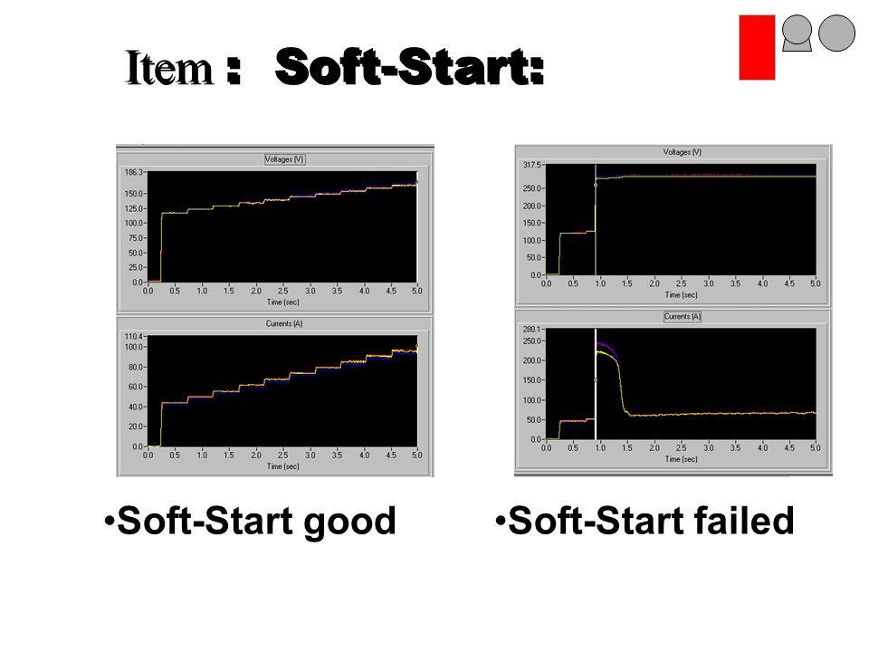 Item : Soft-Start: Soft-Start good Soft-Start failed