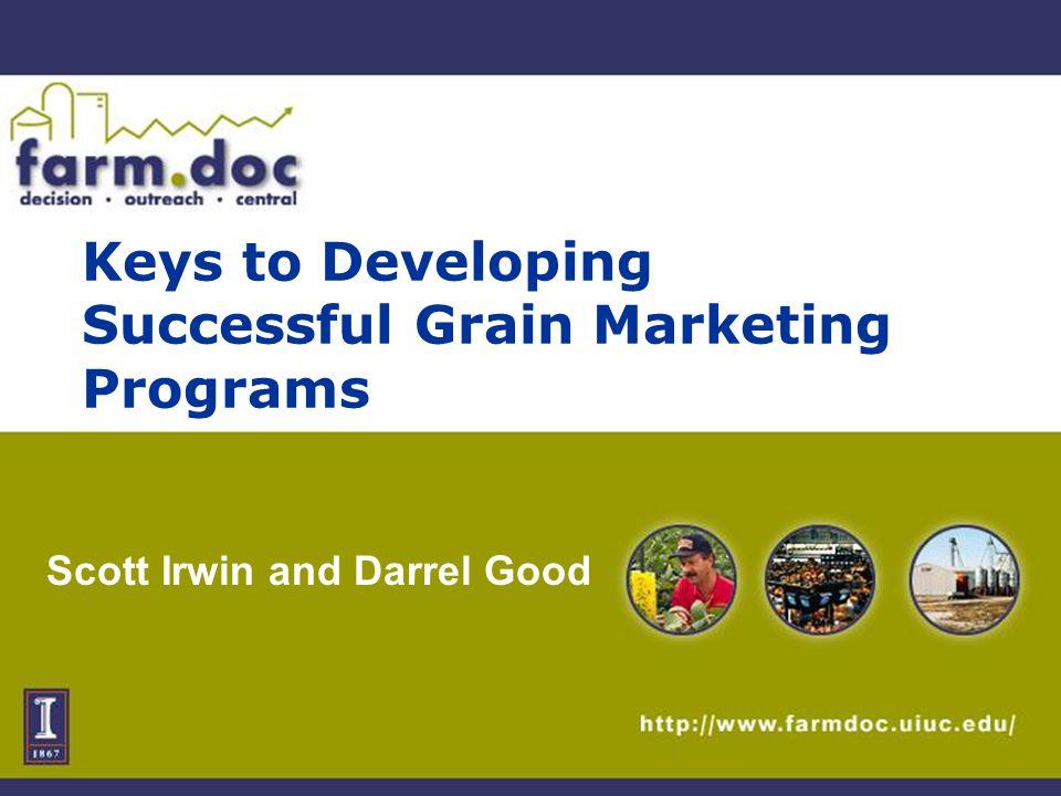 Keys to Developing Successful Grain Marketing Programs Scott Irwin and Darrel Good
