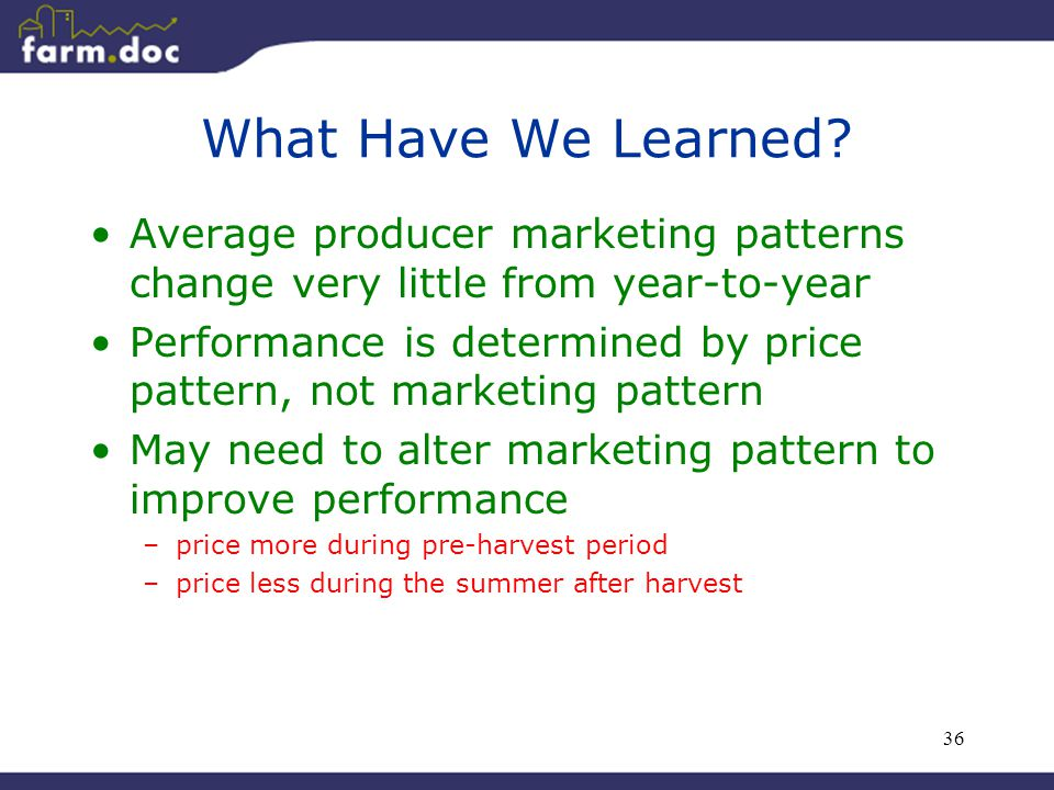 36 What Have We Learned? Average producer marketing patterns change very little from year-to-year Performance is determined by price pattern, not mark