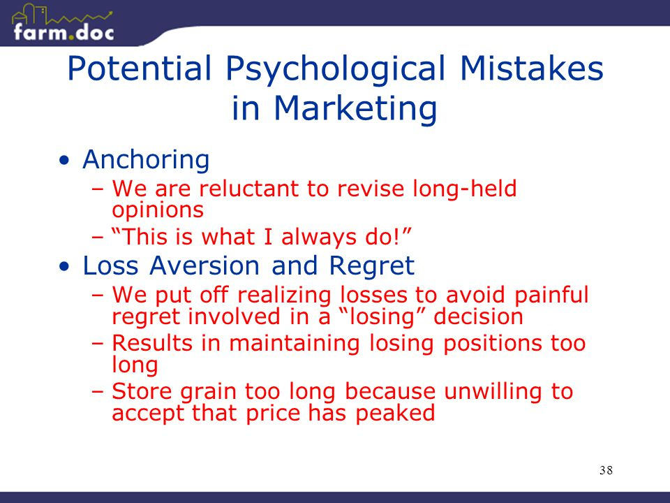 """38 Potential Psychological Mistakes in Marketing Anchoring –We are reluctant to revise long-held opinions –""""This is what I always do!"""" Loss Aversion a"""