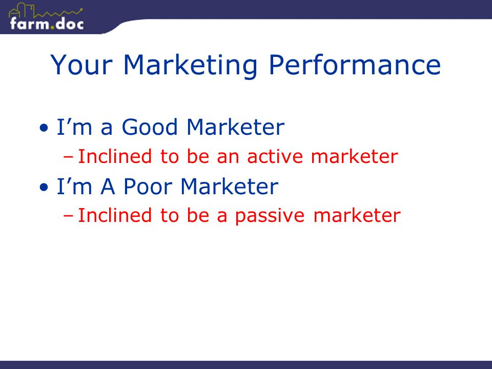 55 Your Marketing Performance I'm a Good Marketer –Inclined to be an active marketer I'm A Poor Marketer –Inclined to be a passive marketer