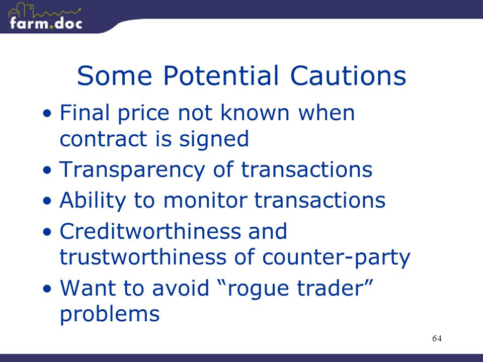 64 Some Potential Cautions Final price not known when contract is signed Transparency of transactions Ability to monitor transactions Creditworthiness