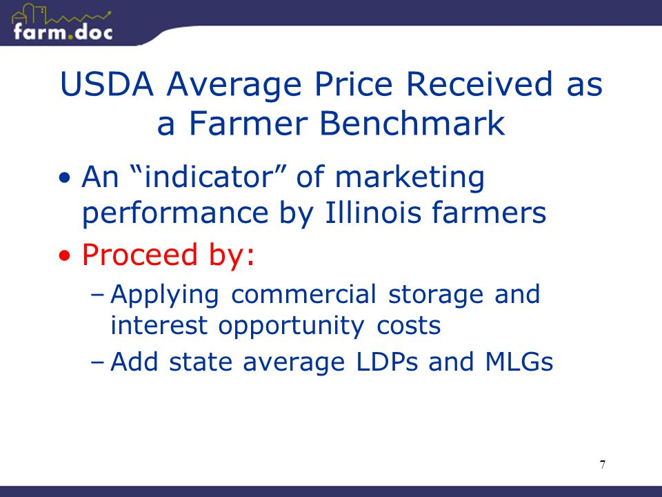 7 USDA Average Price Received as a Farmer Benchmark An indicator of marketing performance by Illinois farmers Proceed by: –Applying commercial storage and interest opportunity costs –Add state average LDPs and MLGs