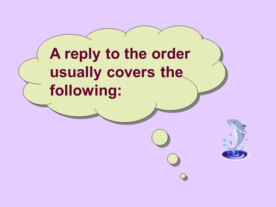 A reply to the order usually covers the following: A reply to the order usually covers the following: