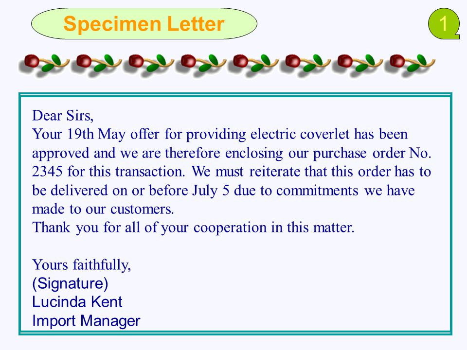 Specimen Letter1 Dear Sirs, Your 19th May offer for providing electric coverlet has been approved and we are therefore enclosing our purchase order No.