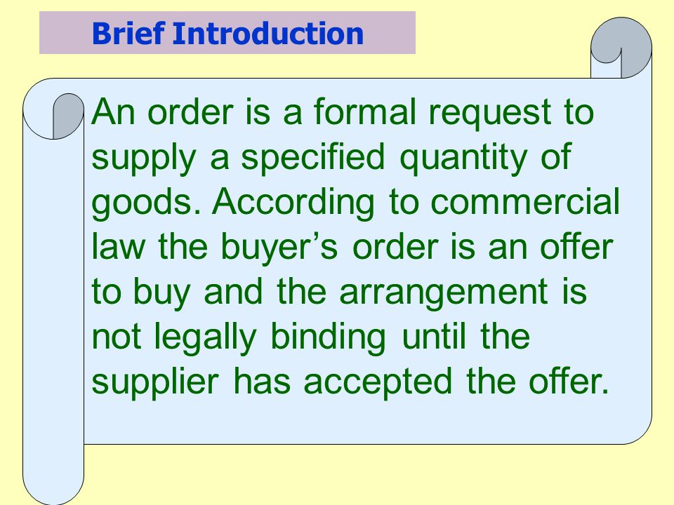 An order is a formal request to supply a specified quantity of goods.