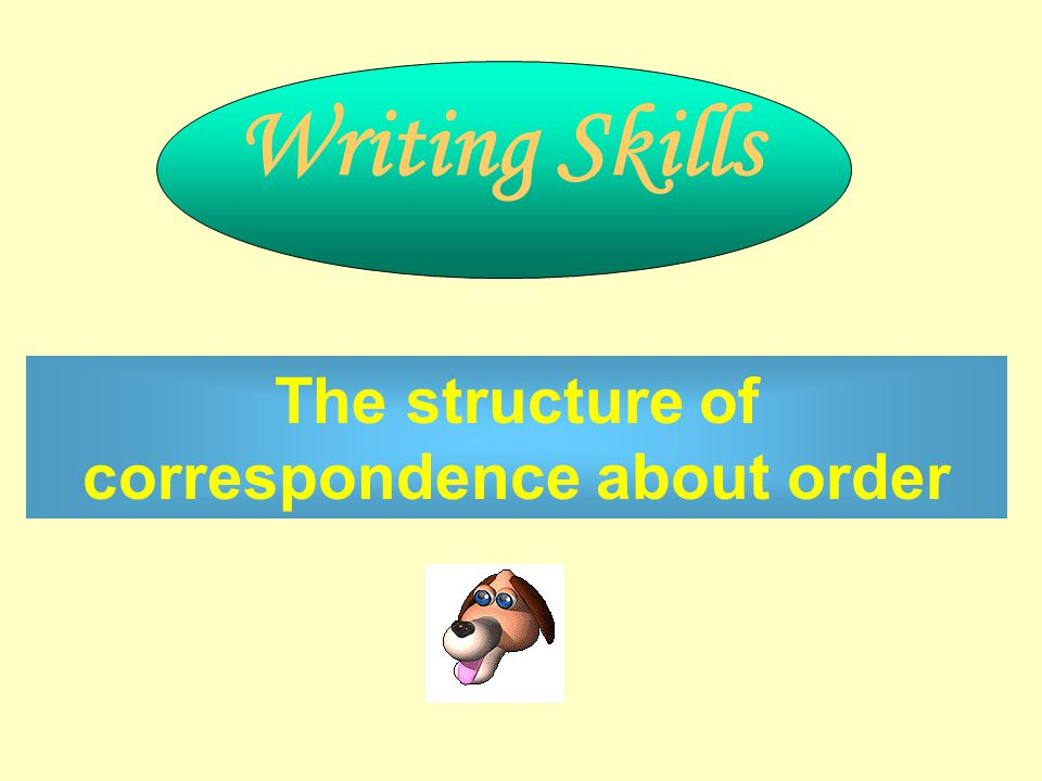 The structure of correspondence about order Writing Skills