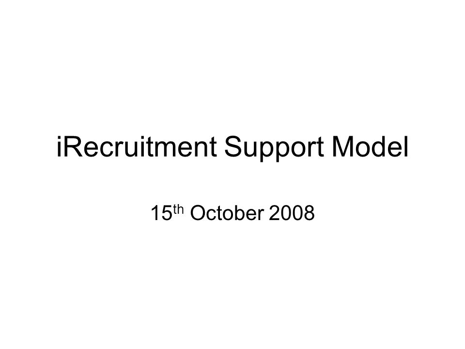 iRecruitment Support Model 15 th October 2008