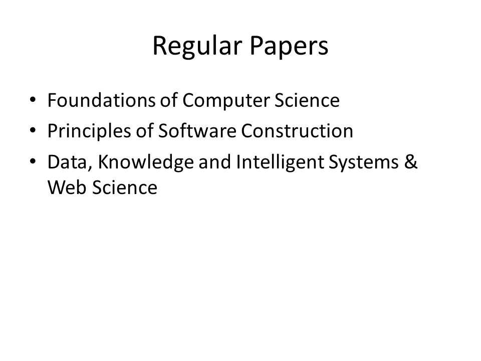 Regular Papers Foundations of Computer Science Principles of Software Construction Data, Knowledge and Intelligent Systems & Web Science
