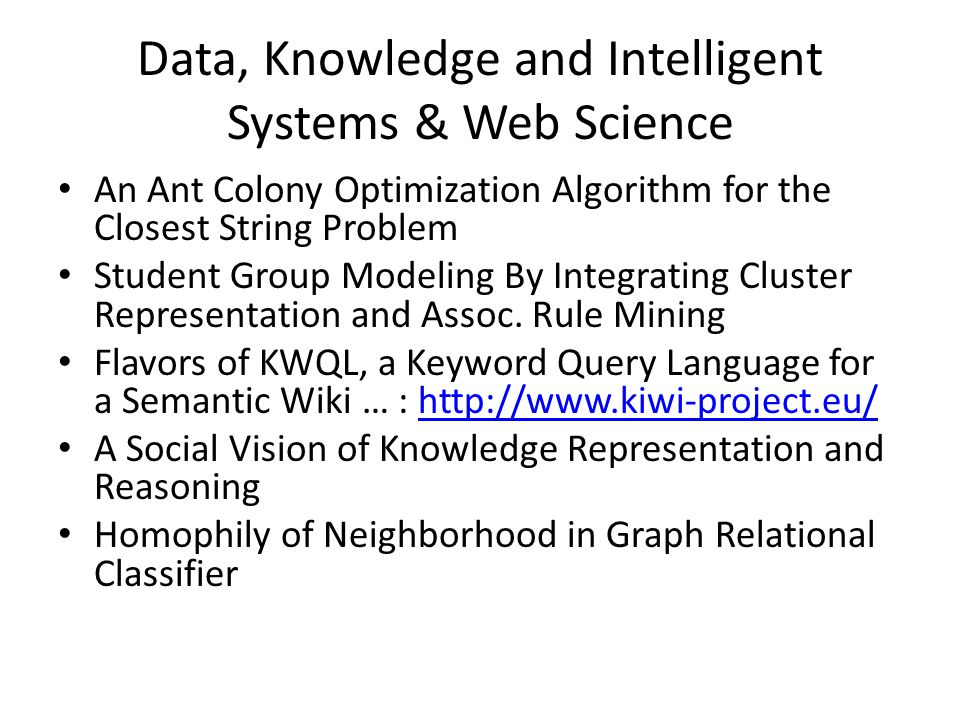 Data, Knowledge and Intelligent Systems & Web Science An Ant Colony Optimization Algorithm for the Closest String Problem Student Group Modeling By Integrating Cluster Representation and Assoc.