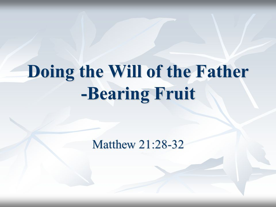 Doing the Will of the Father -Bearing Fruit Matthew 21:28-32