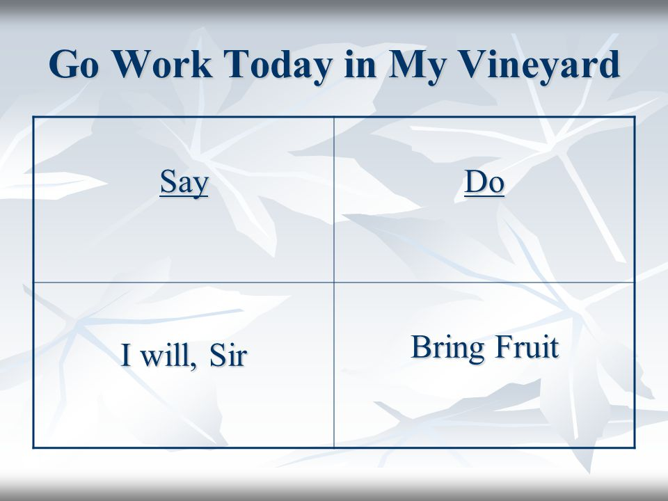 Go Work Today in My Vineyard SayDo I will, Sir Bring Fruit