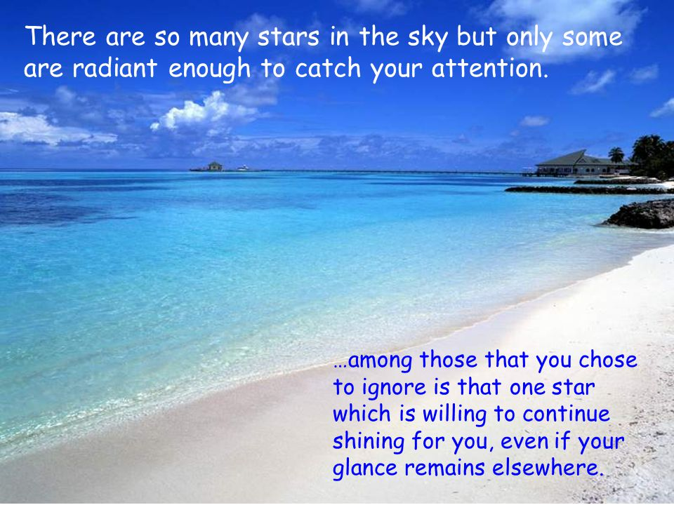 There are so many stars in the sky but only some are radiant enough to catch your attention. …among those that you chose to ignore is that one star wh