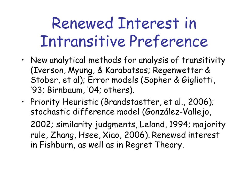 Renewed Interest in Intransitive Preference New analytical methods for analysis of transitivity (Iverson, Myung, & Karabatsos; Regenwetter & Stober, e