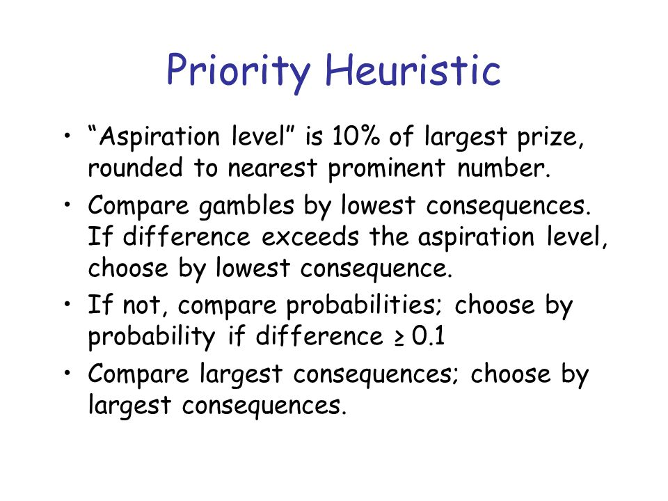 Priority Heuristic Aspiration level is 10% of largest prize, rounded to nearest prominent number.