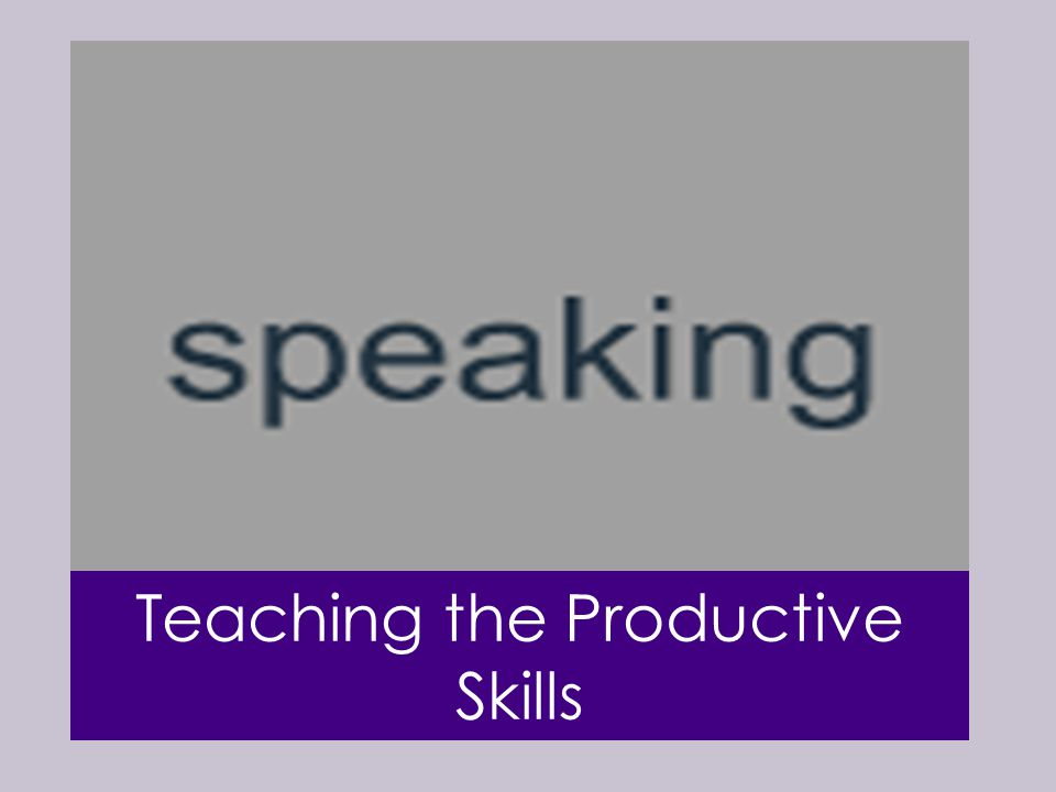 Teaching the Productive Skills