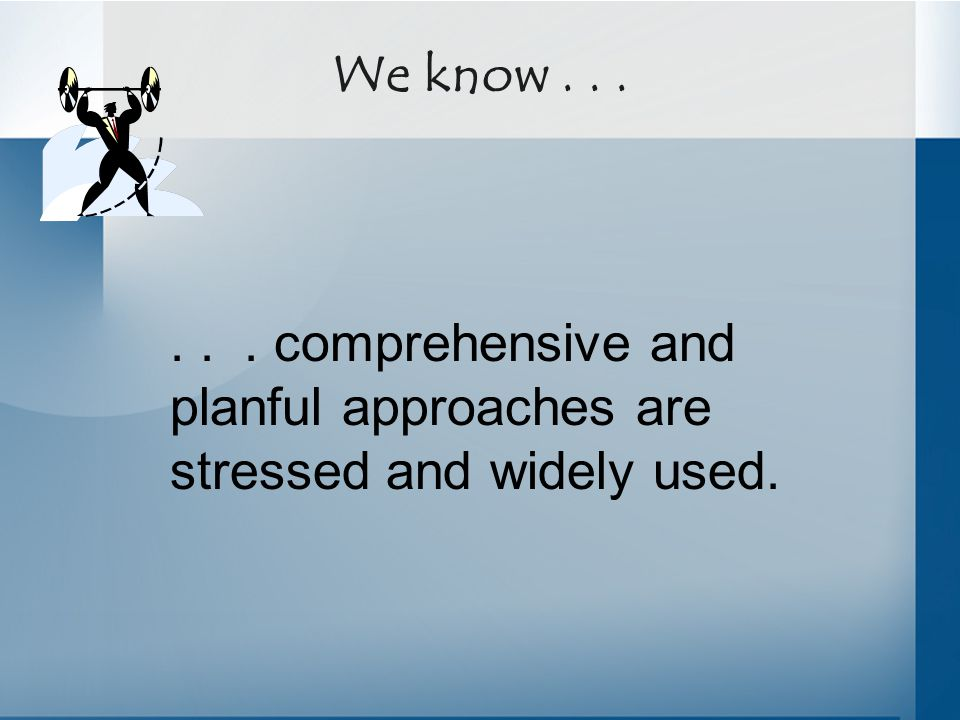 We know...... comprehensive and planful approaches are stressed and widely used.