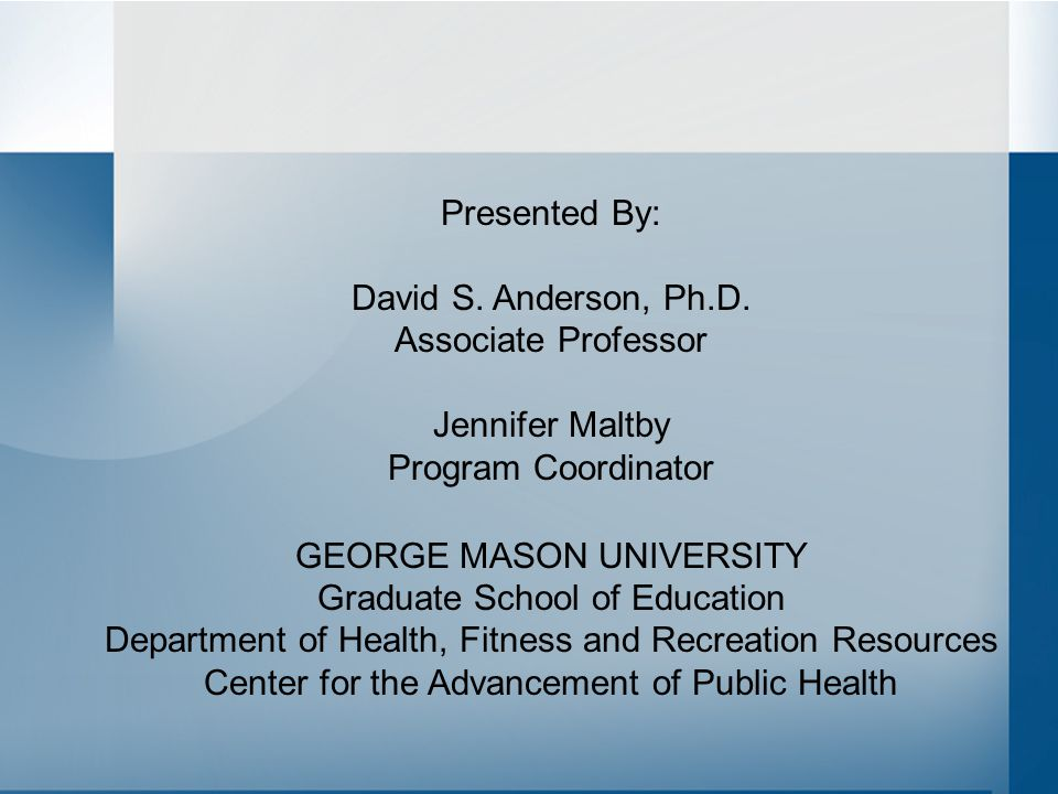 Presented By: David S. Anderson, Ph.D. Associate Professor Jennifer Maltby Program Coordinator GEORGE MASON UNIVERSITY Graduate School of Education De