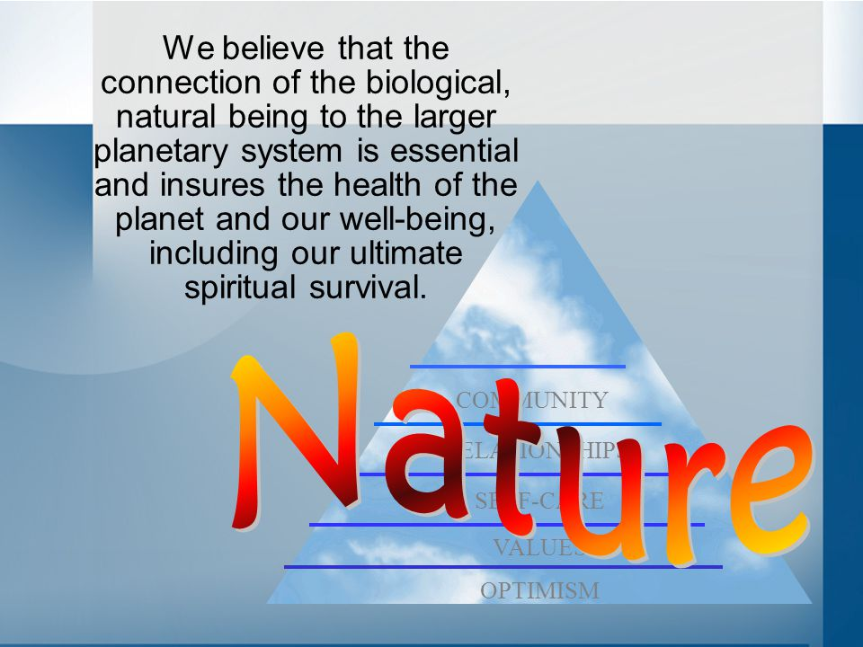 We believe that the connection of the biological, natural being to the larger planetary system is essential and insures the health of the planet and o