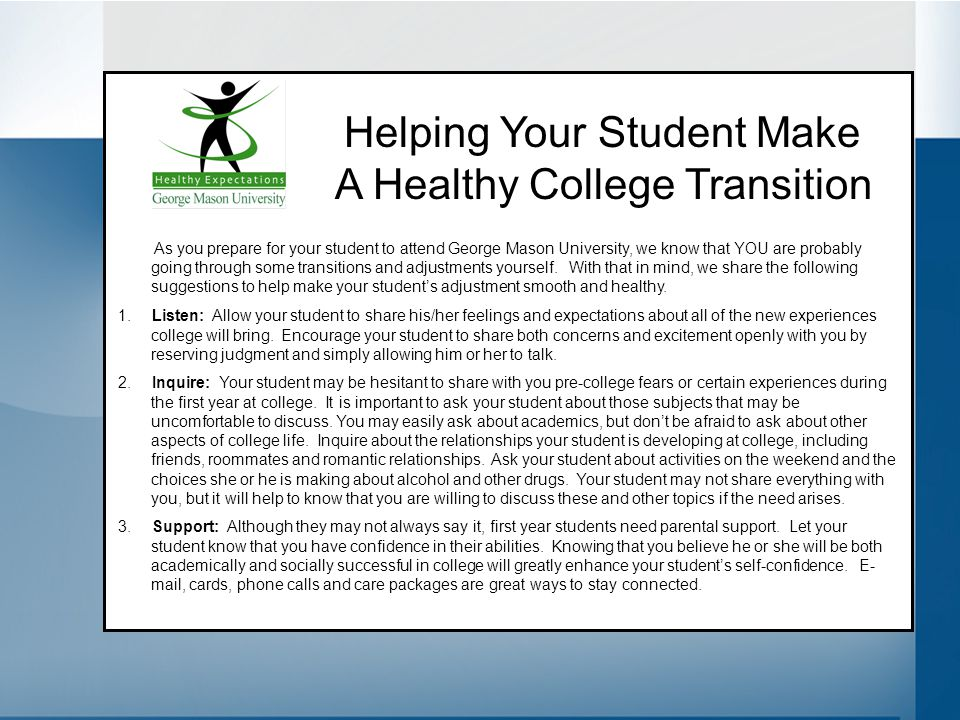 Helping Your Student Make A Healthy College Transition As you prepare for your student to attend George Mason University, we know that YOU are probabl