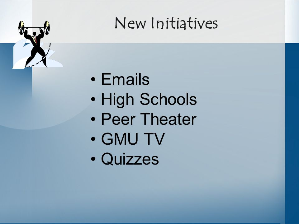 New Initiatives Emails High Schools Peer Theater GMU TV Quizzes