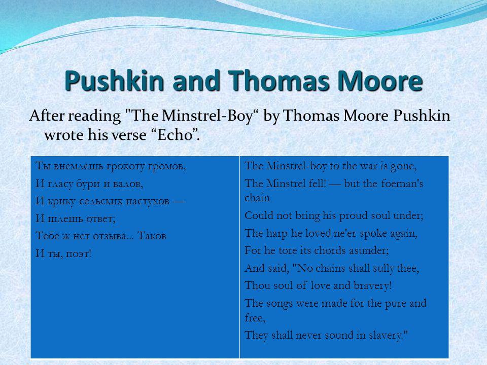 Pushkin and Thomas Moore After reading The Minstrel-Boy by Thomas Moore Pushkin wrote his verse Echo .