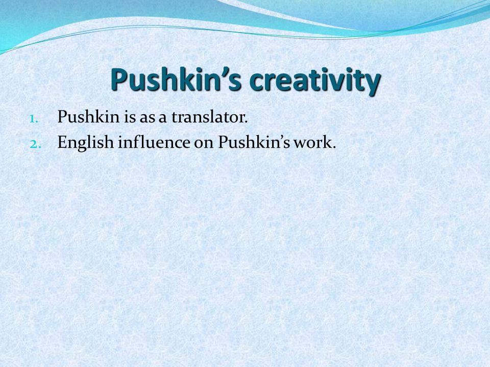 Pushkin's creativity 1. Pushkin is as a translator. 2. English influence on Pushkin's work.