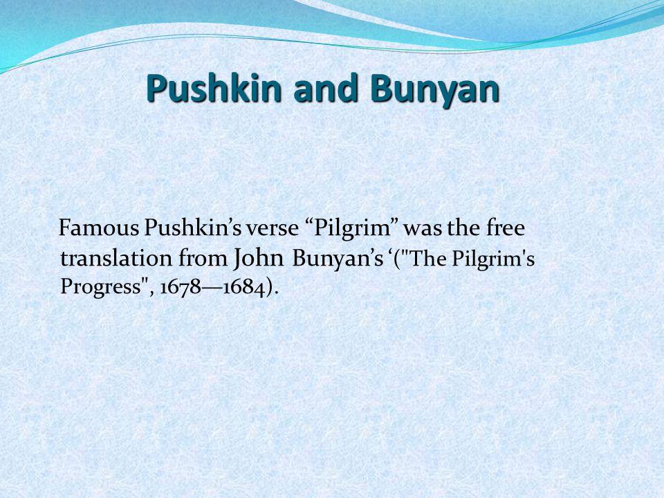 Pushkin and Bunyan Famous Pushkin's verse Pilgrim was the free translation from John Bunyan's ' ( The Pilgrim s Progress , 1678—1684).