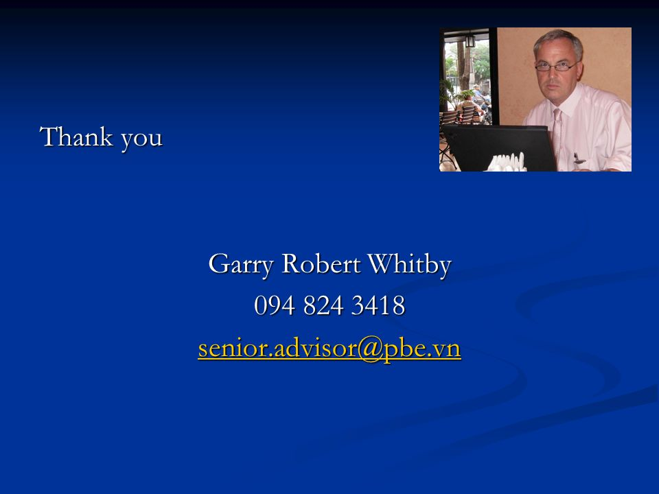 Thank you Garry Robert Whitby 094 824 3418 senior.advisor@pbe.vn