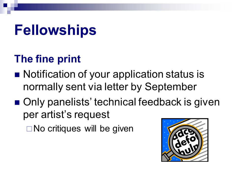 Fellowships The fine print Notification of your application status is normally sent via letter by September Only panelists' technical feedback is give