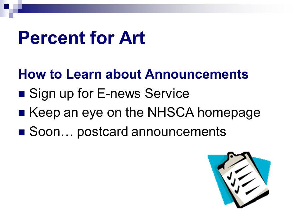 Percent for Art How to Learn about Announcements Sign up for E-news Service Keep an eye on the NHSCA homepage Soon… postcard announcements