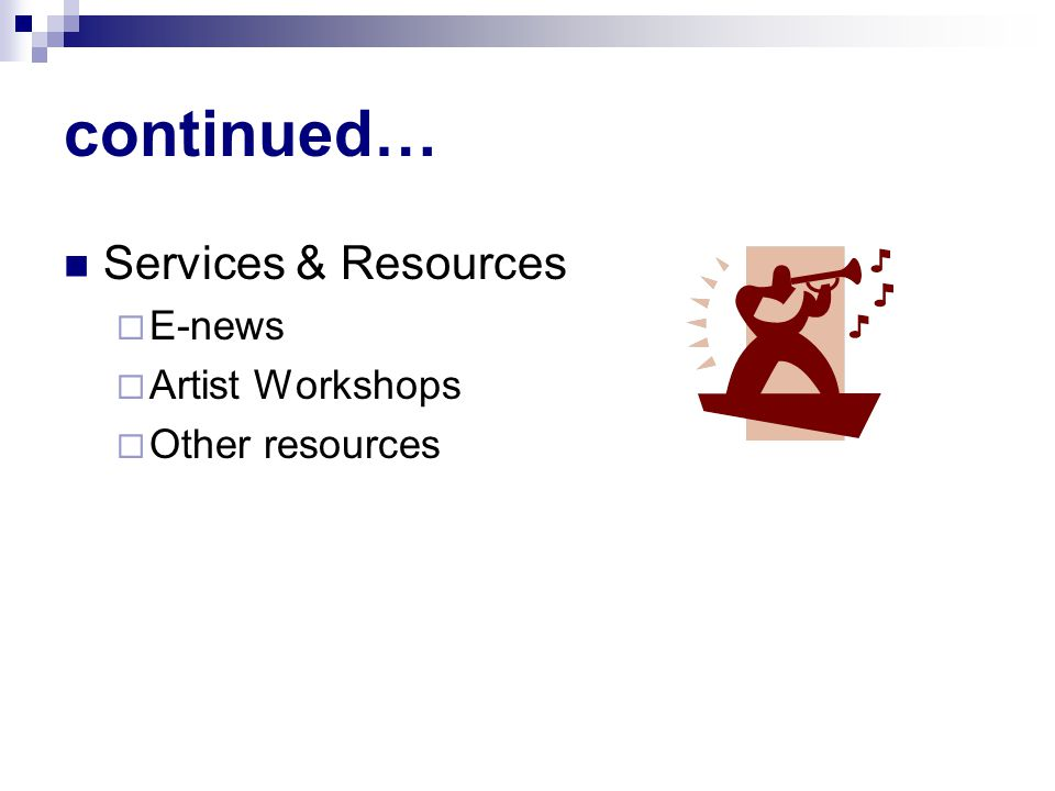continued… Services & Resources  E-news  Artist Workshops  Other resources