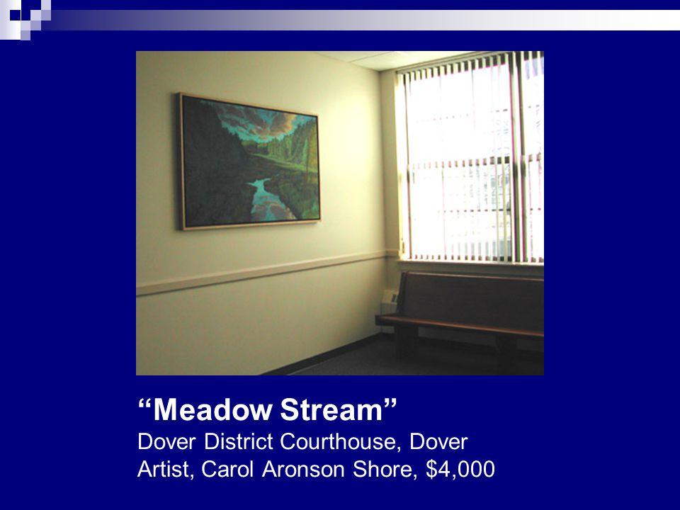 """Meadow Stream"" Dover District Courthouse, Dover Artist, Carol Aronson Shore, $4,000"