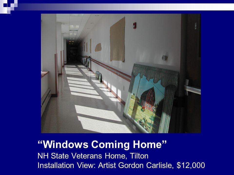 """Windows Coming Home"" NH State Veterans Home, Tilton Installation View: Artist Gordon Carlisle, $12,000"