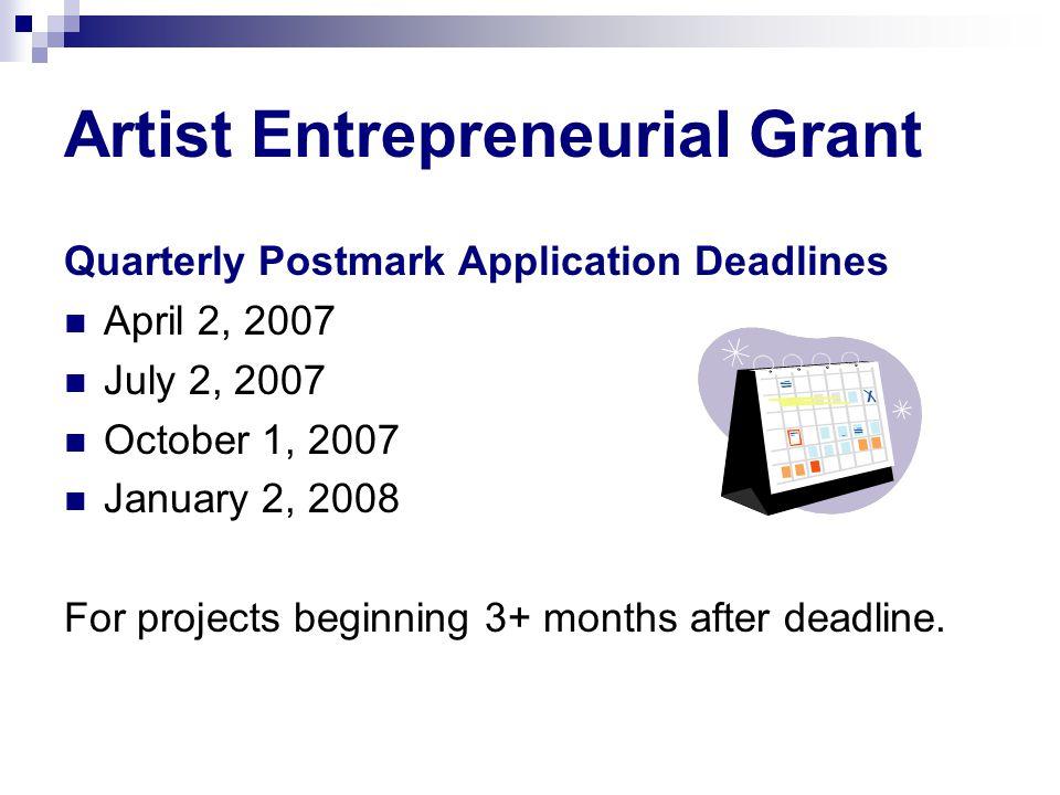 Artist Entrepreneurial Grant Quarterly Postmark Application Deadlines April 2, 2007 July 2, 2007 October 1, 2007 January 2, 2008 For projects beginnin