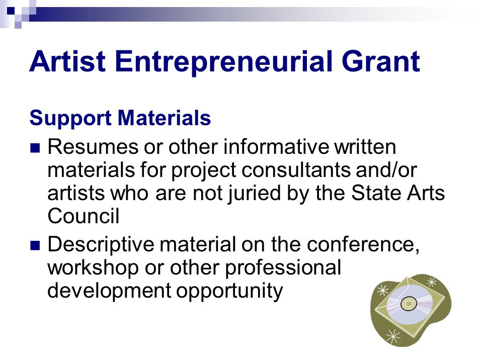 Artist Entrepreneurial Grant Support Materials Resumes or other informative written materials for project consultants and/or artists who are not jurie