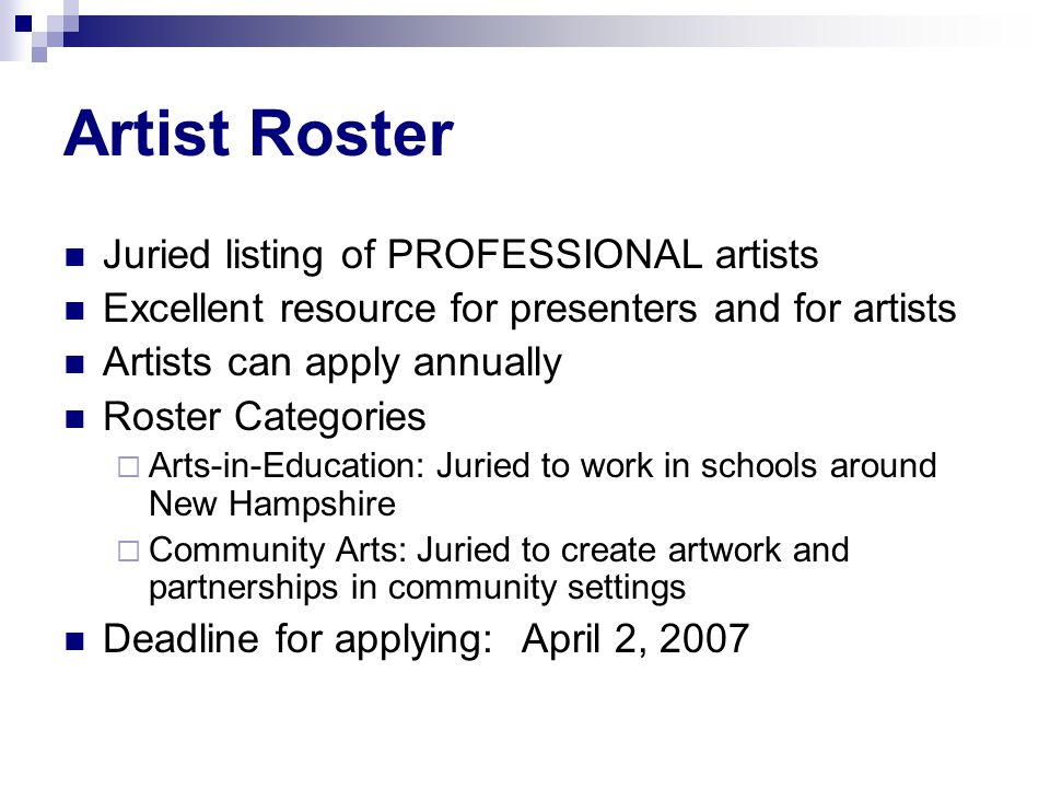 Artist Roster Juried listing of PROFESSIONAL artists Excellent resource for presenters and for artists Artists can apply annually Roster Categories 