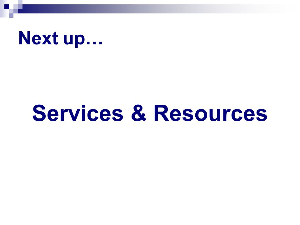 Next up… Services & Resources