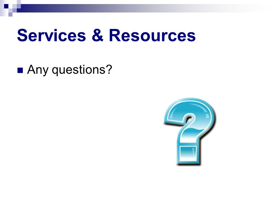 Services & Resources Any questions?