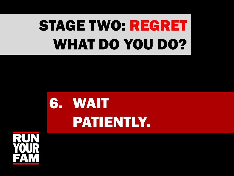 6.WAIT PATIENTLY. STAGE TWO: REGRET WHAT DO YOU DO