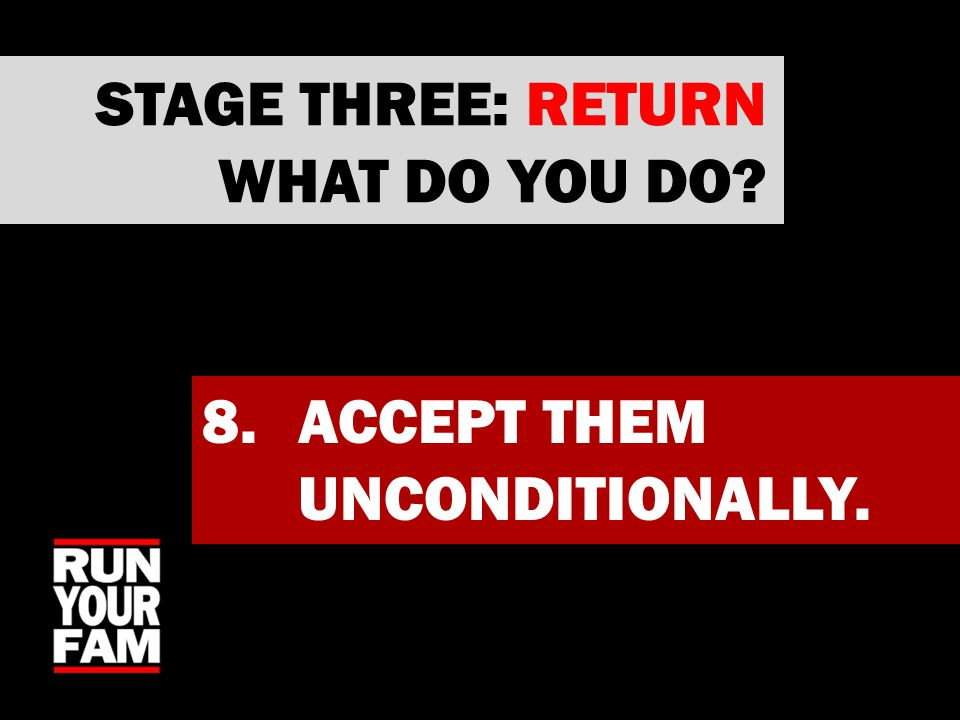 8.ACCEPT THEM UNCONDITIONALLY. STAGE THREE: RETURN WHAT DO YOU DO?