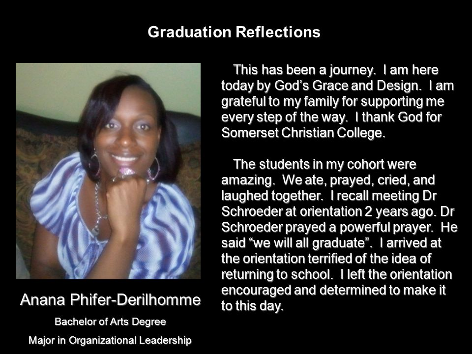 Graduation Reflections This has been a journey. I am here today by God's Grace and Design.