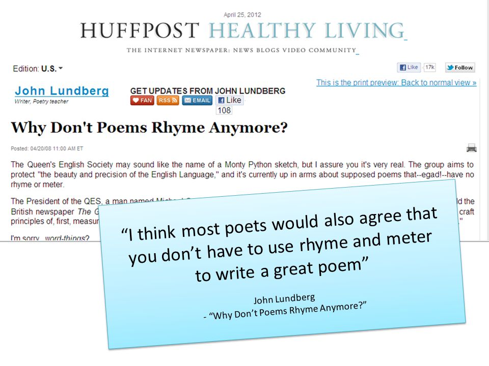 I think most poets would also agree that you don't have to use rhyme and meter to write a great poem John Lundberg - Why Don't Poems Rhyme Anymore I think most poets would also agree that you don't have to use rhyme and meter to write a great poem John Lundberg - Why Don't Poems Rhyme Anymore